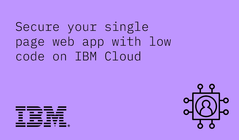 Secure your single page web app with low code on IBM Cloud